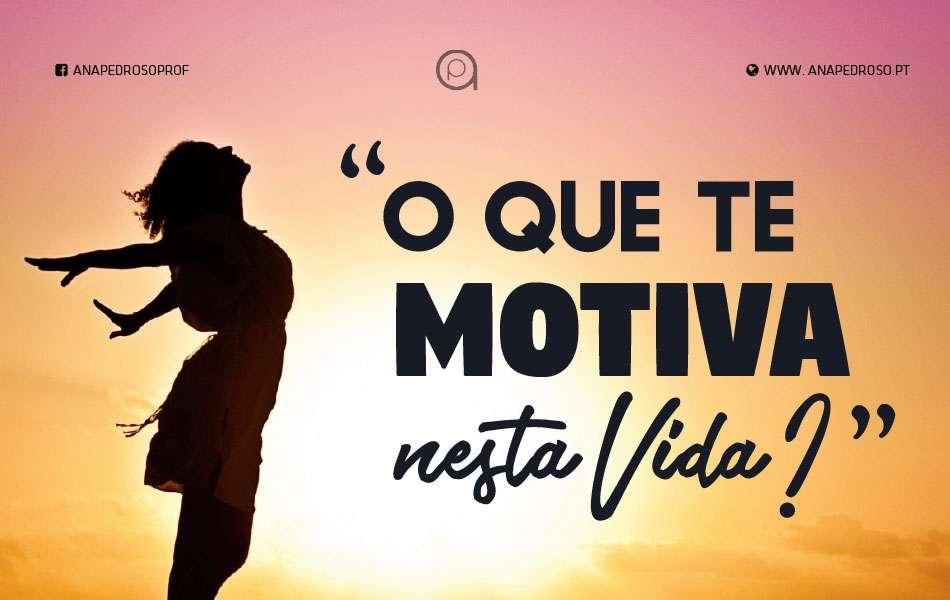 O que te Motiva nesta Vida?